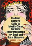 Madame Audrey's Guide to Mostly Cheap but Good Reference Books for Small and Rural Libraries, Lewis, Audrey, 0838907334