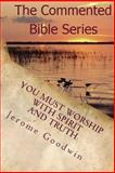 You Must Worship with Spirit and Truth, Jerome Goodwin, 1463737335