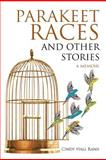 Parakeet Races and Other Stories, Cindy Hall Ranii, 146854733X