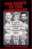The Dance of the Comedians : The People, the President, and the Performance of Political Standup Comedy in America, Robinson, Peter M., 1558497331