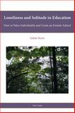 Loneliness and Solitude in Education : How to Value Individuality and Create an Enstatic School, Stern, Julian, 3034317336
