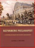 Reforming Philosophy : A Victorian Debate on Science and Society, Snyder, Laura J., 0226767337