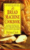 The Bread Machine Cookbook, Melissa Clark, 0425137333