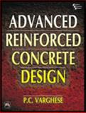 Advanced Reinforced Concrete Design, Varghese, P. C., 8120317335