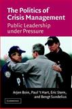 The Politics of Crisis Management : Public Leadership under Pressure, Boin, Arjen and Stern, Eric, 0521607337