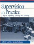 Supervision in Practice : Three Steps to Improving Teaching and Learning, Glanz, Jeffrey, 0761977333
