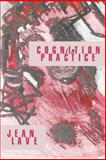Cognition in Practice : Mind, Mathematics and Culture in Everyday Life, Lave, Jean, 0521357349