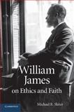 William James on Ethics and Faith, Slater, Michael R., 1107437342