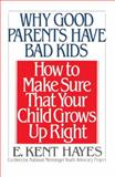 Why Good Parents Have Bad Kids, E. Kent Hayes, 0385417349