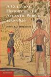 A Cultural History of the Atlantic World, 1250 - 1820