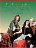 Healing Arts : Health, Disease and Society in Europe, 1500-1800, Elmer, Peter, 0719067340