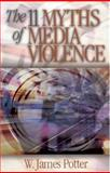 The 11 Myths of Media Violence, Potter, W. James, 0761927344