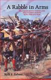 A Rabble in Arms : Massachusetts Towns and Militiamen During King Philip's War, Zelner, Kyle F., 0814797342