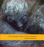 Fantastical Faces of Peter Rockwell : A Sculptor's Retrospective, Haboush Plunkett, Stephanie and Kanzenberg, Corry, 096152734X