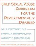 Child Sexual Abuse Curriculum for the Developmentally Disabled, Sol R., Ph.D. Rappaport, Sandra A., Ph.D. Burkhardt, Anthony F. Rotatori, 0398067341