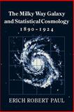 The Milky Way Galaxy and Statistical Cosmology, 1890-1924, Paul, Erich Robert, 0521027349
