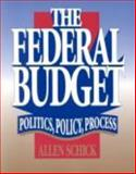The Federal Budget : Politics, Policy and Process, Schick, Allen and Lostracco, Felix, 0815777345