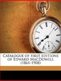 Catalogue of First Editions of Edward MacDowell, Oscar George T Sonneck and Oscar George Theodore Sonneck, 114930734X