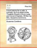 A Bold Stroke for a Wife a Comedy As It Is Acted at the Theatres Royal in Drury-Lane and Covent-Garden Written by Mrs Susanna Cent-Livre, Susanna Centlivre, 1170097340