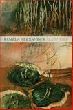 Slow Fire, Pamela Alexander, 1931337349
