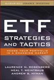 ETF Strategies and Tactics : Hedge Your Portfolio in a Changing Market, Rosenberg, Laurence and Weintraub, Neal, 007149734X