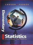 Elementary Statistics : Picturing the World, Larson, Roland E. and Farber, Elizabeth, 0130107344