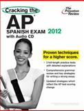 Cracking the AP Spanish Exam with Audio CD, 2012 Edition, Princeton Review Staff, 0375427341