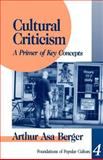 Cultural Criticism : A Primer of Key Concepts, Berger, Arthur Asa, 0803957343