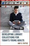 Developing Library Collections for Today's Young Adults, Pattee, Amy S., 0810887347