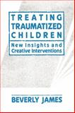 Treating Traumatized Children, Beverly James, 1439157340