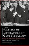 The Politics of Literature in Nazi Germany : Books in the Media Dictatorship, Jan-Pieter Barbian, 1441107347