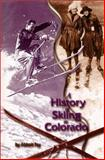 A History of Skiing in Colorado, Abbott Fay, 1890437344