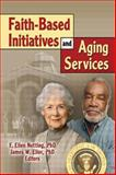 Faith-Based Initiatives and Aging Services, Netting, F. Ellen and Ellor, James W., 0789027348