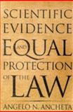 Scientific Evidence and Equal Protection of the Law, Ancheta, Angelo N., 0813537347