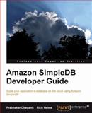 Amazon SimpleDB Developer Guide : Scale your application's database on the cloud using Amazon SimpleDB, Chaganti, Prabhakar and Helms, Rich, 1847197345