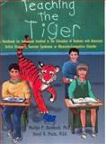 Teaching the Tiger : A Handbook for Individuals Involved in the Education of Students with Attention Deficit Disorders, Tourette Syndrome or Obsessive-Compulsive Disorders, Dornbush, Marilyn P. and Pruitt, Sheryl K., 1878267345