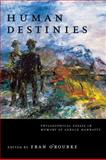 Human Destinies : Philosophical Essays in Memory of Gerald Hanratty, , 0268037345