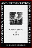 Accounting, Finance and Presentation for Small Business : Commerce Is King, Hendrix, R. Blake, 0595427340