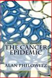 The Cancer Epidemic, Alan Philowitz, 148000734X