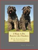 I Want a Pet Bouvier des Flandres, Gail Forsyth, 1494417340