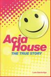 The True Story of Acid House: Britain's Last Youth Culture Revolution, Luke Bainbridge, 1780387342
