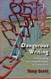 Dangerous Writing : Understanding the Political Economy of Composition, Scott, Tony, 0874217342