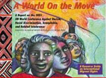 A World on the Move : A Report on the 2001 UN World Conference Against Racism, Racial Discrimination, Xenophobia, and Related Intolerance,, 0975297341