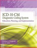 ICD-10-CM Diagnostic Coding System : Education, Planning, and Implementation, Dalgleish, Carline, 1439057346
