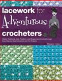Lacework for Adventurous Crocheters, Margaret Hubert, 158923734X