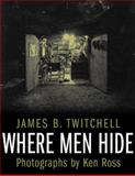 Where Men Hide, Twitchell, James B., 0231137346