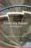Concrete Repair : A Practical Guide, Grantham, 0415447348
