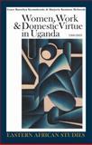 Women, Work and Domestic Virtue in Uganda, 1900-2003 9780821417348