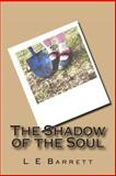 The Shadow of the Soul, L. E. Barrett, 1494937344