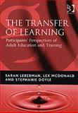 The Transfer of Learning : Participants Perspectives of Adult Education and Training, Leberman, Sarah and McDonald, Lex, 0566087340